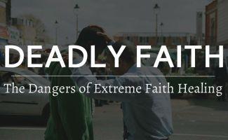 Deadly Faith - The Dangers of Extreme Faith Healing