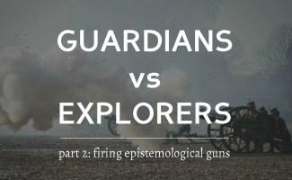 Guardians vs Explorers: Firing of Epistemological Guns