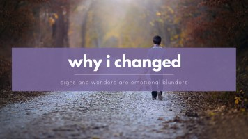 Why I changed - signs and wonders are emotionalist blunders
