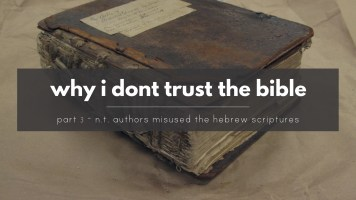 Why I Don't Trust The Bible - The New Testament authors misuse Hebrew scriptures