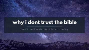 Why I don't trust the Bible - Part 5 – An inaccurate description of reality