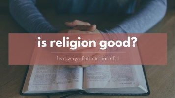 Is religion good? Five ways Christianity is harmful