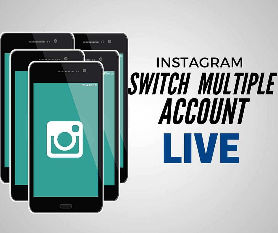 Instagram Switch Multiple Account is Live