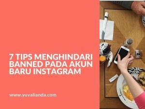 7 Tips Menghindari Banned Pada Akun Baru Instagram