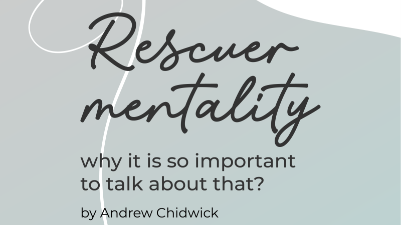 The rescuer mentality and how to break this role within our lives