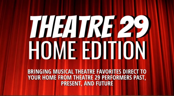 "THEATRE 29 ""HOME EDITION"" TILL RELEASING NEW PERFORMANCES ONLINE"