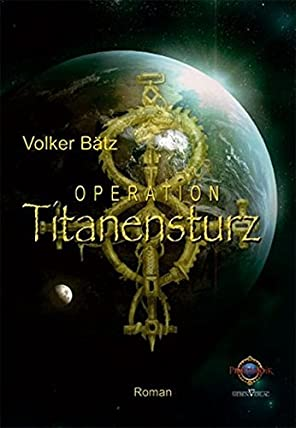 Volker Bätz: Operation Titanensturz