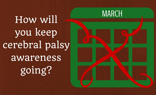 Read to get ideas on how to keep raising cerebral palsy awareness.