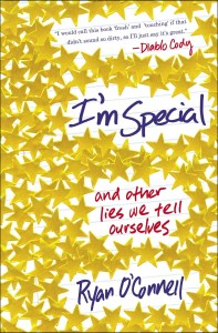 I'm Special and Other Lies We Tell Ourselves by Ryan O'Connell