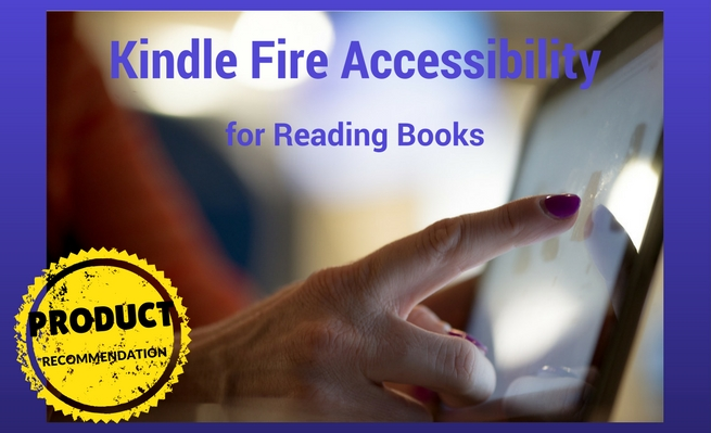 Kindle Fire Accessibility for Reading Books