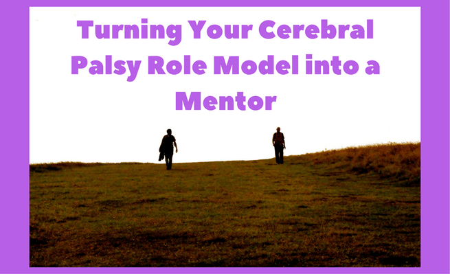 Turning Your Cerebral Palsy Role Model into a Mentor