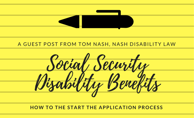 Guest blogger Tom Nash (Nash Disability Law) gives a how-to guide to aid those applying for Social Security Disability benefits.