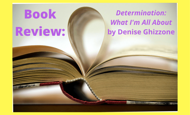 Book Review- Determination: What I'm All About by Denise Ghizzone
