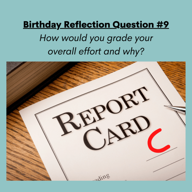 "Birthday reflection question number nine asks ""How would you grade your overall effort and why?"""