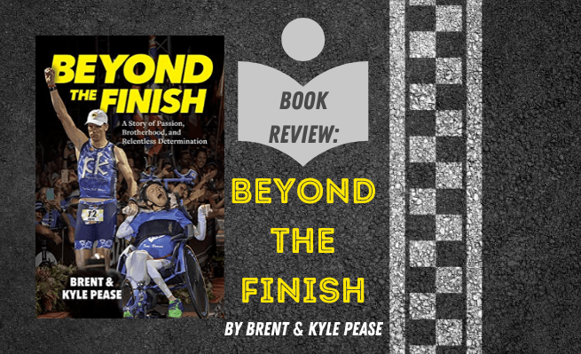 Book Review for Beyond the Finish by Brent and Kyle Pease