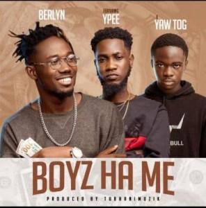 Berlyn - Boys Ha Me Dodo Ft. Ypee x Yaw Tog (Prod. by Tubhani Muzik)
