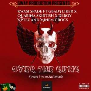 Kwasi Spade - Over The Geng Ft Gbad3 Liker x Quabina Skirtish x Deboy Nptez & Minem Crocs (Prod. by Kidstarbeatz)