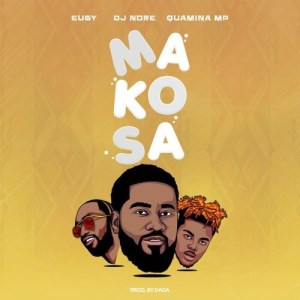 DJ Nore - Makosa Ft Eugy & Quamina Mp (Prod. by Dada)