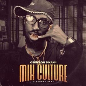 Oseikrom Sikanii - Mix Culture EP (Full Album)