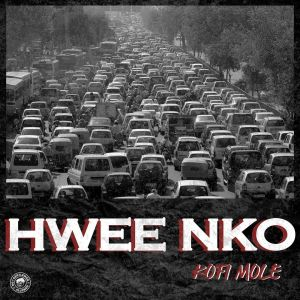 Kofi Mole - Hwee Nko (Prod. by Lyrigal Beatz)