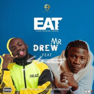 Mr. Drew - Eat ft. Stonebwoy