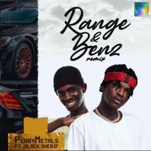 Perry Metals - Range & Benz ft. Black Sherif
