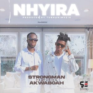Strongman - Nhyira ft. Akwaboah (Prod. by Tubhanimuzik)
