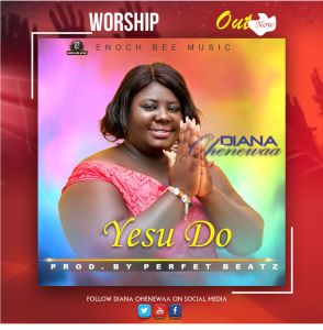 Diana Ohenewaa - Yesu Do Worship (Prod. By Perfet Beatz)