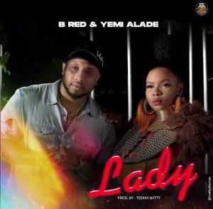 B-Red - Lady ft. Yemi Alade (Prod. by Teekay Witty)