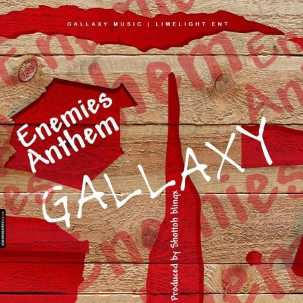 6e1e7c0204230a2e06466274745094d10c5756d5b7d8a4af9f42437a9d075a0a - Gallaxy – Enemies Anthem (Prod. By Shottoh Blinqx)