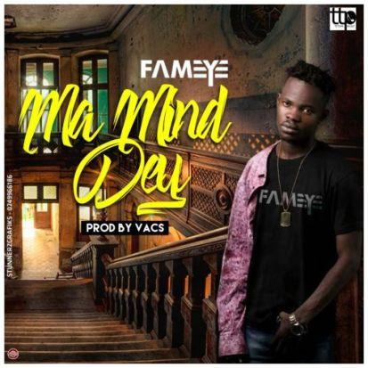 Fameye art - Fameye – Ma Mind Dey (Prod. By Vacs)