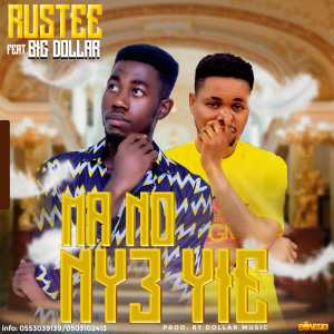 Rustee – Ma No Ny3 Yie Ft Big Dollar mp3 download
