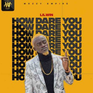 DOWNLOAD MP3:Lil Win – How Dare You Ft. Article Wan