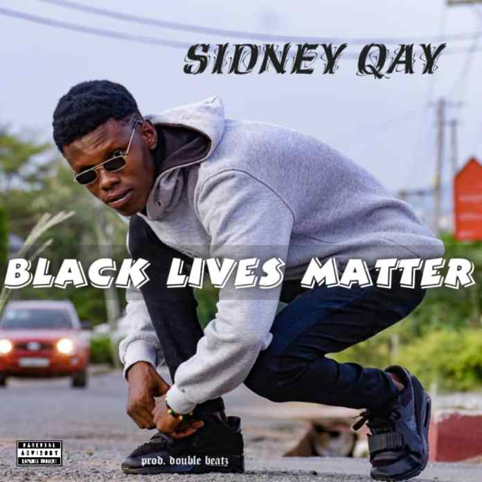 Sidney Qay - Black Lives Matter (Prod. By Double Beatz)