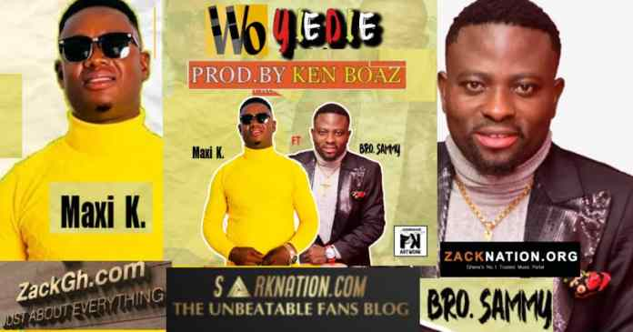 DOWNLOAD MP3: Maxi K - Wo Yie Die ft Brother Sammy (Prod By Ken Boaz)