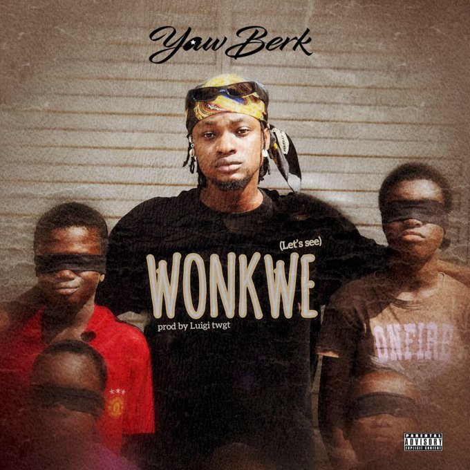 DOWNLOAD MP3: Yaw Berk – Wonkwe (Prod. by Luigi Twgt)