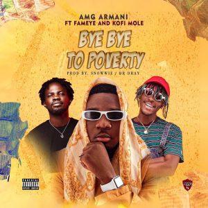 DOWNLOAD MP3: Amg Armani – Bye Bye To Poverty Ft Fameye & Kofi Mole (Prod. by Snowwie)
