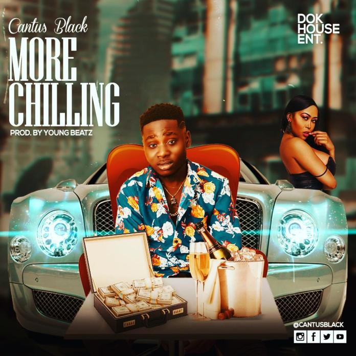 DOWNLOAD MP3: Cantus Black - More Chilling (Prod By Young Beatz)