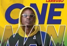 DOWNLOAD MP3: Larruso – One Man Champion (Prod. By CaskeysOnit)