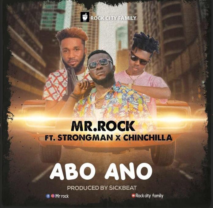 DOWNLOAD MP3: Mr. Rock Ft. Strongman X Chinchilla - Abo Ano (Prod. By Sickbeatz)