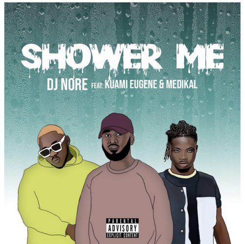 DJ Nore – Shower Me ft Kuami Eugene & Medikal (Prod. by MOG)