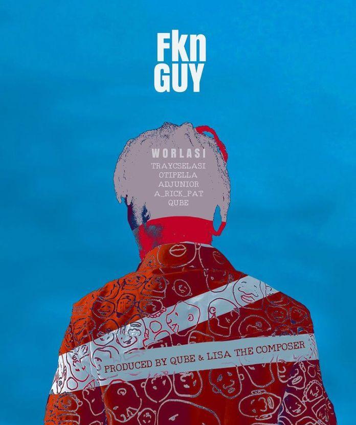 Worlasi – Fkn Guy (Prod. By Qube)