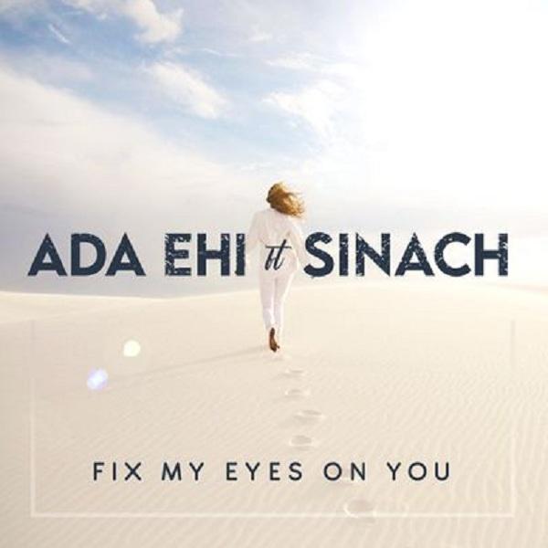 Ada Ehi – Fix My Eyes On You ft. Sinach