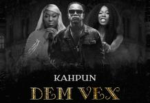Kahpun – Dem Vex ft. Eno Barony & Freda Rhymz