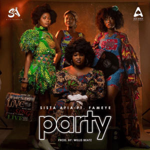 Sista Afia – Party Ft Fameye (Prod. by Willis Beatz)