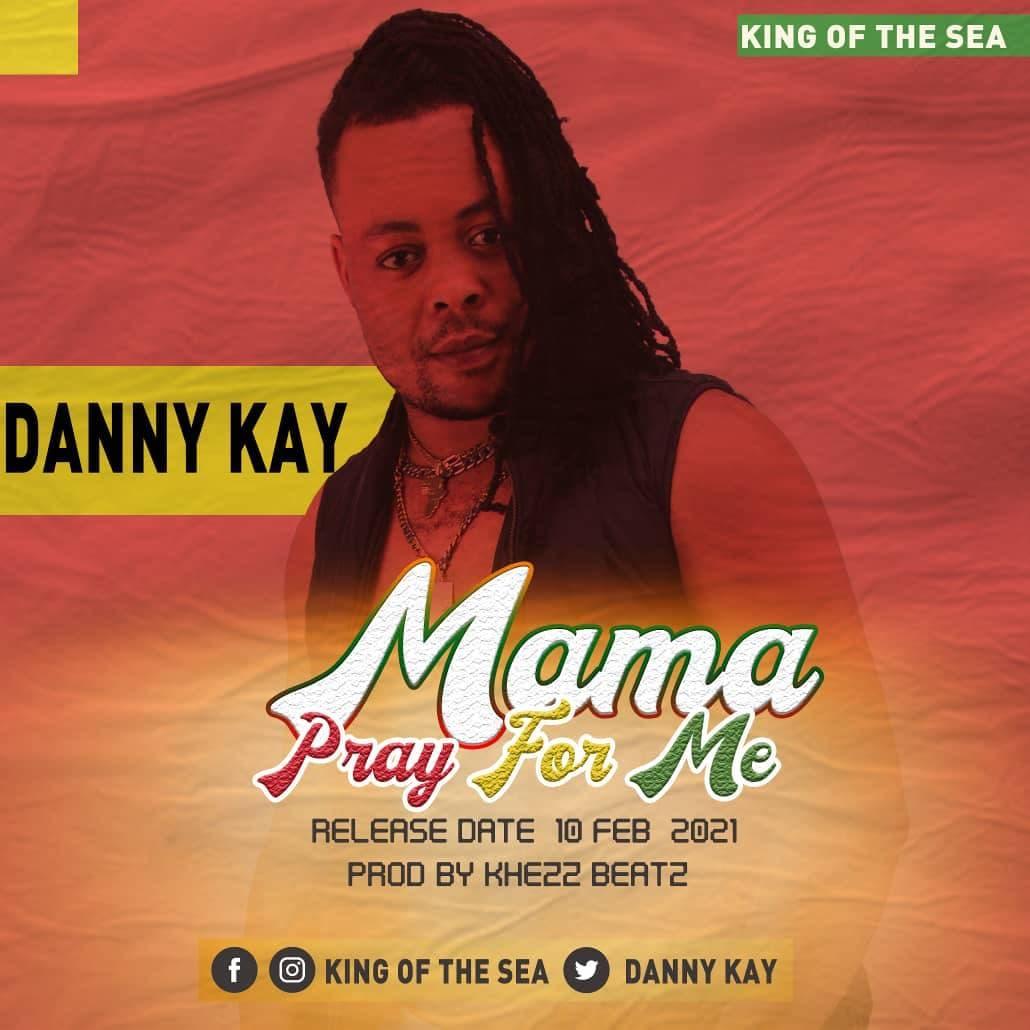 Danny Kay - Mama Pray For Me (Prod. By Khezz Beatz)