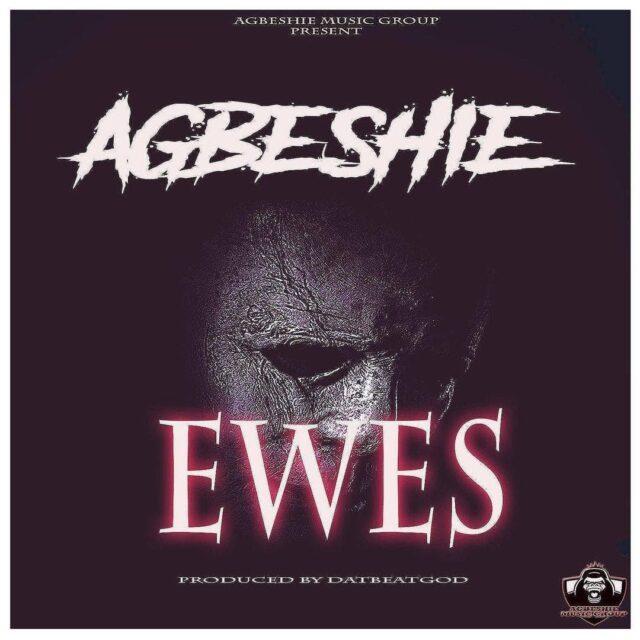 Agbeshie - Ewes (Prod By DatBeatGod)