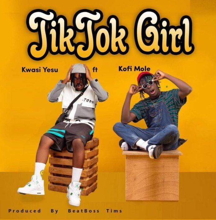 Kwasi Yesu Ft. Kofi Mole – TikTok Girl (Prod By BeatBoss Tims)