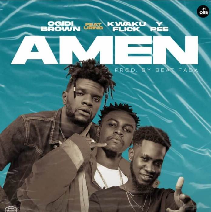 Ogidi Brown – Amen Ft Kweku Flick x Ypee