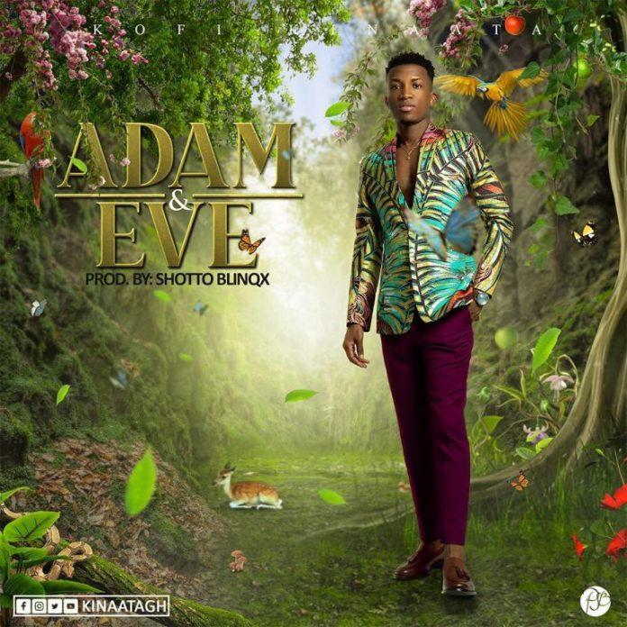 Kofi Kinaata – Adam And Eve (Prod. by Shottoh Blinqx)